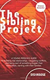 The Sibling Project: A Young Person's Guide to Building Real Relationships, Navigating Conflict, and Being Part of Something Bigger than Themselves, Starting with Their Families