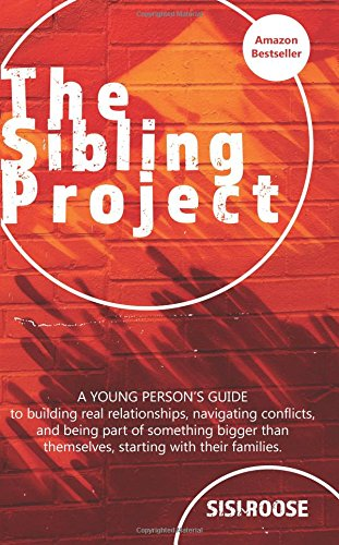 The Sibling Project: A Young Person's Guide to Building Real Relationships, Navigating Conflict, and Being Part of Something Bigger than Themselves, Starting with Their Families by CreateSpace Independent Publishing Platform