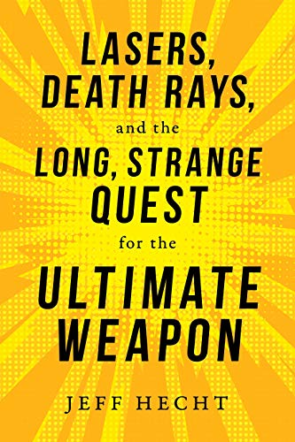 (Lasers, Death Rays, and the Long, Strange Quest for the Ultimate Weapon)
