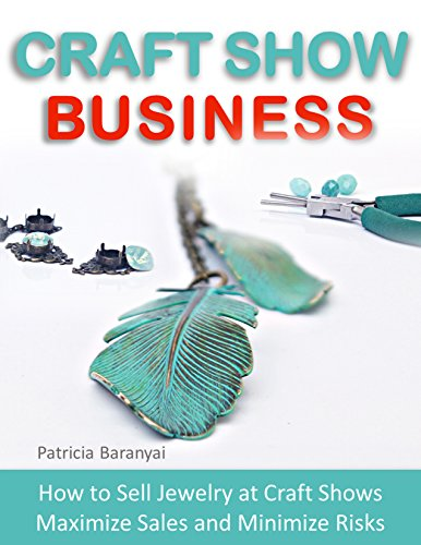 Pdf eBooks Craft Show Business: How to Sell Jewelry at Craft Shows, Maximize Sales and Minimize Risks