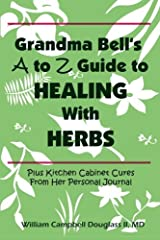 Grandma Bell´s A To Z Guide To Healing With Herbs + 16 Kitchen Cabinet Cures From Her Personal Journal. Paperback