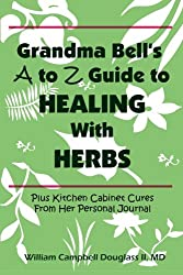 Grandma Bell's A to Z Guide to Healing with Herbs Plus 16 Kitchen Cabinet Cures from Her Personal Journal