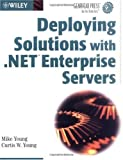 Deploying Solutions with . NET Enterprise Servers, Mike Young and Curtis W. Young, 0471235946