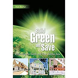 Build Green & Save: Protecting the Earth and Your Bottom Line