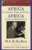 Africa, Its Geography, People and Products and Africa-Its Place in Modern History (the Oxford W. E. B. du Bois), W. E. B. Du Bois, 0199385734
