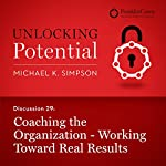Discussion 29: Coaching the Organization - Working Toward Real Results | Michael K. Simpson, FranklinCovey