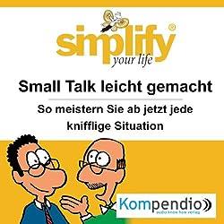Simplify your life - Small Talk leicht gemacht: So meistern Sie ab sofort jede knifflige Situation