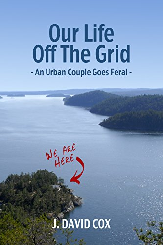 Our Life Off the Grid: An Urban Couple Goes Feral by [Cox, J. David]