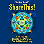 Share This: How You Will Change the World with Social Networking | Deanna Zandt