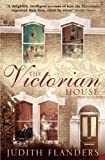 The Victorian House : Domestic Life from Childbirth to Deathbed by  Judith Flanders in stock, buy online here