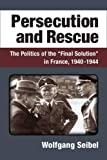 "Wolfgang Seibel, ""Persecution and Rescue: The Politics of the Final Solution in France, 1940-1944"" (U Michigan Press, 2017)"