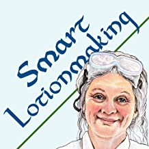 Smart Lotionmaking: The Simple Guide to Making Luxurious Lotions, or How to Make Lotion That's Better Than You Buy and Costs You Less