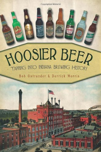 Indiana Beer - Hoosier Beer: Tapping into Indiana Brewing History (American Palate)