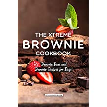 The Xtreme Brownie Cookbook: Brownie Bars and Brownie Recipes for Days!