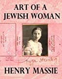Front cover for the book Art of a Jewish Woman: the True Story of How a Penniless Holocaust Escapee Became an Influential Modern Art Connoisseur by Henry Massie