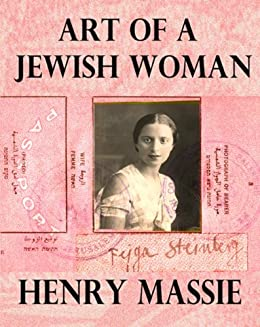 Art of a Jewish Woman: The True Story of How a Penniless Holocaust Escapee Became an Influential Modern Art Connoisseur (formerly titled Felice's Worlds) by [Massie, Henry]