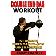 Double End Bag Workout: For Boxing, Mixed Martial Arts and Self-Defense