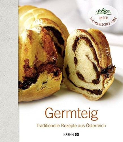 Germteig: Traditionelle Rezepte aus Österreich (Unser kulinarisches Erbe)