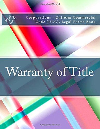 Download Warranty of Title: Corporations - Uniform Commercial Code (UCC), Legal Forms Book ePub fb2 ebook
