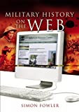 A Guide to Military History on the Internet, Simon Fowler, 1844156060