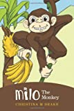 Milo the Monkey, Christina M. Drake, 1460223241