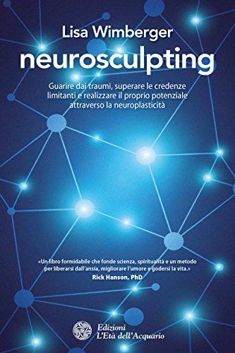 Amazon.com: Neurosculpting: Guarire dai traumi, superare le credenze ...