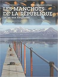 Les manchots de la République : Un an aux Kerguelen par Yann Libessart