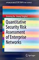 Quantitative Security Risk Assessment of Enterprise Networks Front Cover