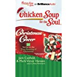 Chicken Soup for the Soul: Christmas Cheer - 31 Stories on the True Meaning of Christmas | Jack Canfield,Mark Victor Hansen,Amy Newmark