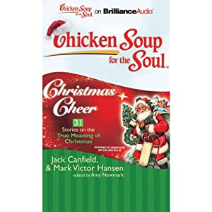 Chicken Soup for the Soul: Christmas Cheer - 31 Stories on the True Meaning of Christmas Audiobook