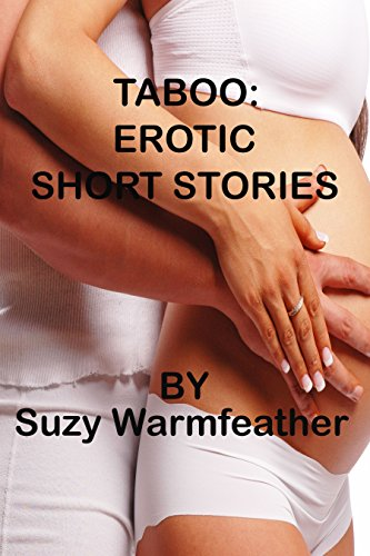 Taboo:  Erotic Short Stories by Suzy Warmfeather (Taboo Erotic Short Stories)