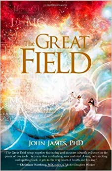 The Great Field: Soul at Play in the Conscious Universe by John James (2007-11-15)