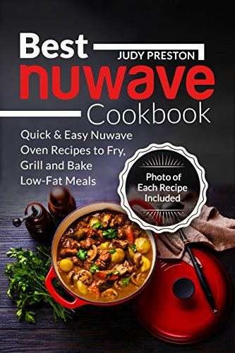 Best Nuwave Cookbook: Quick & Easy Nuwave Oven Recipes to Fry, Grill and Bake Low-Fat Meals by Judy Preston