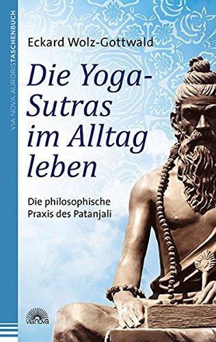 Die Yoga-Sutras im Alltag leben: Die philosophische Praxis des Patanjali Taschenbuch – 10. September 2014 Eckard Wolz-Gottwald Via Nova 3866163045 Ratgeber / Essen und Trinken