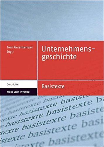 Unternehmensgeschichte (Basistexte - Geschichte 7) Taschenbuch – 22. Juni 2011 Toni Pierenkemper Franz Steiner Verlag 3515093850 Economic History