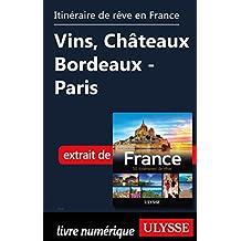 Itinéraire de rêve en France Vins, Châteaux Bordeaux - Paris