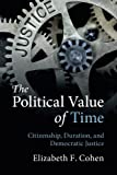 "Elizabeth F. Cohen, ""The Political Value of Time: Citizenship, Duration, and Democratic Justice"" (Cambridge UP, 2018)"
