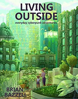 Living Outside: Everyday Cyberpunk Adventures by [Bazzell, Brian]