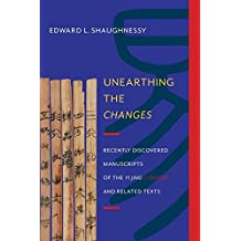 Unearthing the Changes: Recently Discovered Manuscripts of the Yi Jing (I Ching) and Related Texts