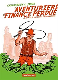 Les aventuriers de la finance perdue : Le procès de la finance internationale par Christian Chavagneux