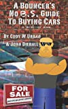 A Bouncer's No B. S. Guide to Buying Cars, Cody Urban and John Dieball, 1493756826