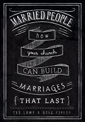 Married People: How Your Church Can Build Marriages that Last