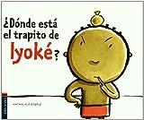Donde esta el trapito de Iyoke? / Where is Iyoke's Cloth? (Spanish Edition)