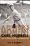 A Pitcher's Moment: Carl Hubbell and the Quest for Baseball Immortality