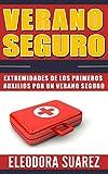 Verano seguro: Extremidades de los primeros auxilios por un verano seguro (Spanish Edition)