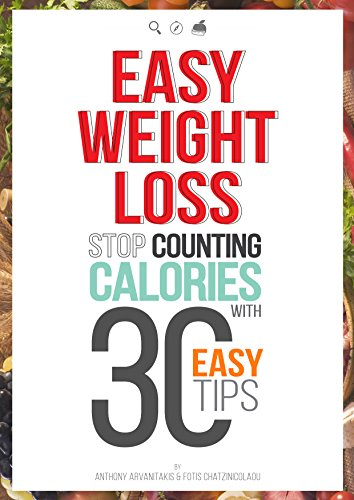 Easy Weight Loss: 30 Easy tips to Lose Weight without Food Restriction, Counting Calories or Exercise (Best Food To Reduce Weight Fast)