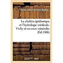 Le Choléra Épidémique Et l'Hydrologie Médicale. Vichy Et Ses Eaux Minérales