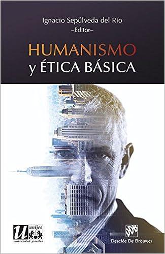 Humanismo y ética básica (Ética de las profesiones): Amazon.es: Ignacio Sepúlveda Del Río: Libros