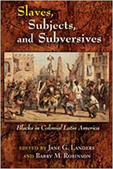 Slaves, Subjects, and Subversives: Blacks in Colonial Latin America (Dialogos) (Di?logos Series) (2006-10-01)