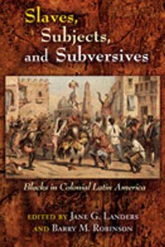 Slaves, Subjects, and Subversives: Blacks in Colonial Latin America (Dialogos) (DiÌÁlogos Series) (October 1, 2006) (New Mexico Player Series)